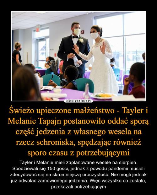 Świeżo upieczone małżeństwo - Tayler i Melanie Tapajn postanowiło oddać sporą część jedzenia z własnego wesela na rzecz schroniska, spędzając również sporo czasu z potrzebującymi
