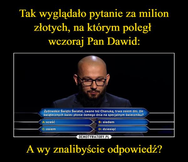 A wy znalibyście odpowiedź? –