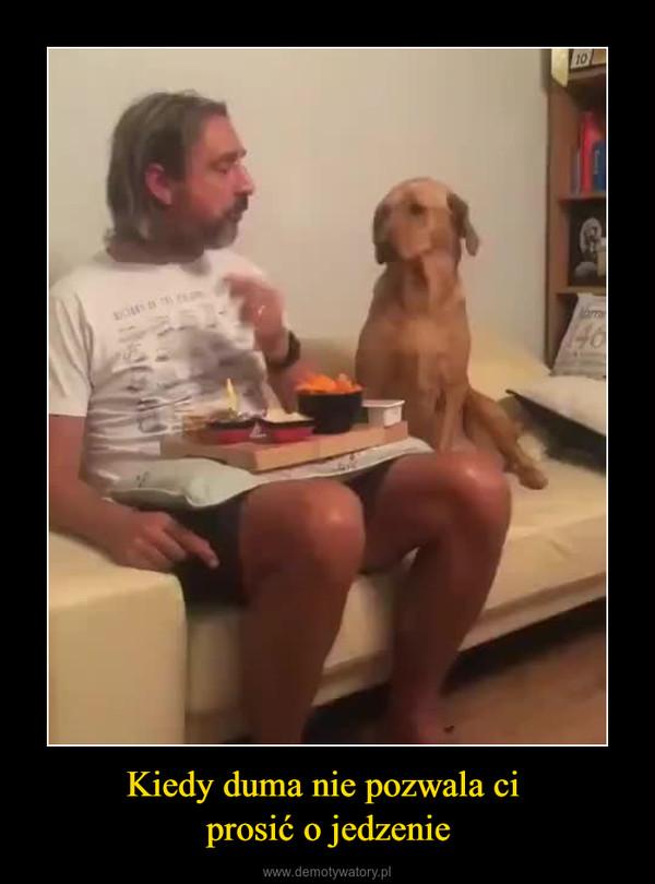 Kiedy duma nie pozwala ci prosić o jedzenie –