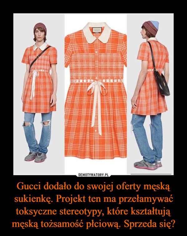 Gucci dodało do swojej oferty męską sukienkę. Projekt ten ma przełamywać toksyczne stereotypy, które kształtują męską tożsamość płciową. Sprzeda się? –