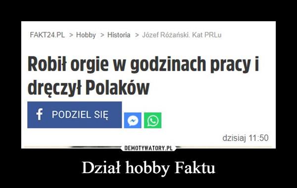 Dział hobby Faktu –  FAKT24.PL > Hobby > Historia > Józef Różański. Kat PRLURobił orgie w godzinach pracy idręczył Polakówf PODZIEL SIĘdzisiaj 11:50
