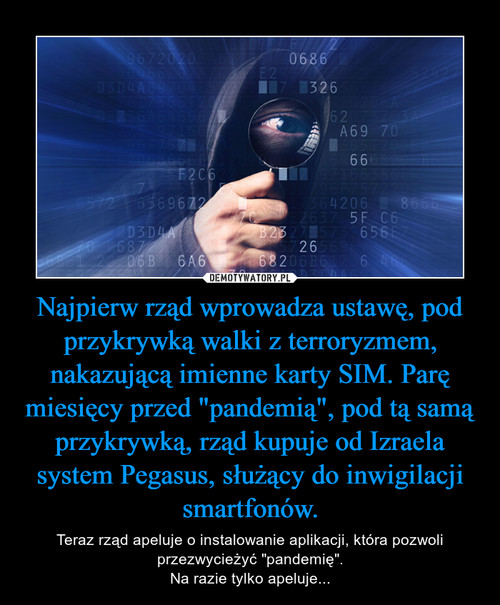 """Najpierw rząd wprowadza ustawę, pod przykrywką walki z terroryzmem, nakazującą imienne karty SIM. Parę miesięcy przed """"pandemią"""", pod tą samą przykrywką, rząd kupuje od Izraela system Pegasus, służący do inwigilacji smartfonów."""