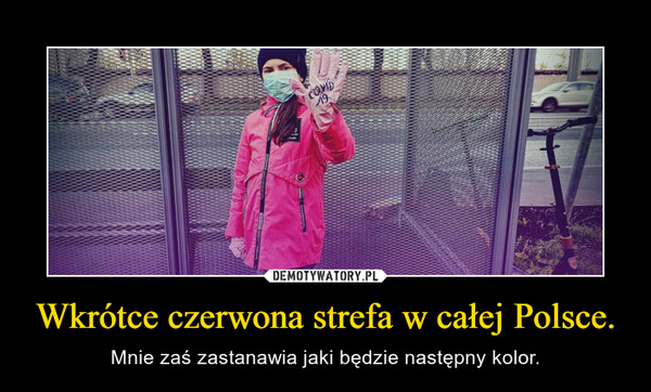 Wkrótce czerwona strefa w całej Polsce. – Mnie zaś zastanawia jaki będzie następny kolor.