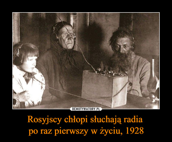Rosyjscy chłopi słuchają radia po raz pierwszy w życiu, 1928 –