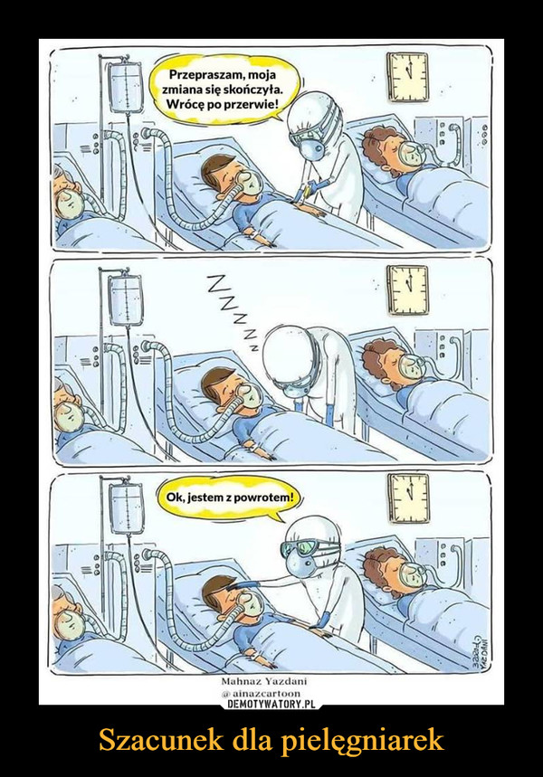 Szacunek dla pielęgniarek –  Przepraszam, moja zmiana się skończyła. Wrócę po przerwie!Ok, jestem z powrotem!