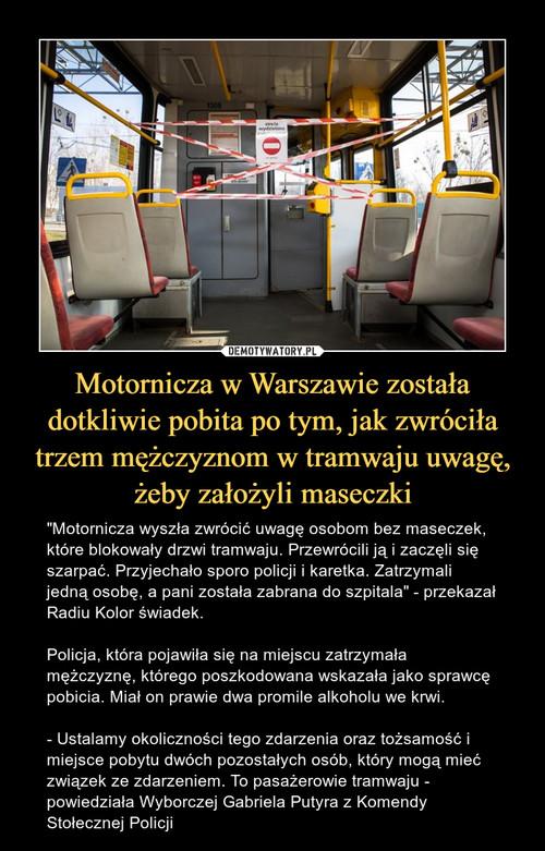 Motornicza w Warszawie została dotkliwie pobita po tym, jak zwróciła trzem mężczyznom w tramwaju uwagę, żeby założyli maseczki