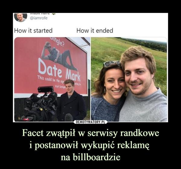 Facet zwątpił w serwisy randkowei postanowił wykupić reklamę na billboardzie –  How it started How it ended