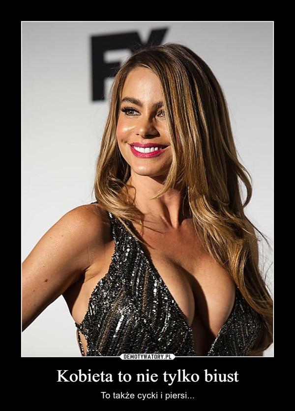Kobieta to nie tylko biust – To także cycki i piersi...