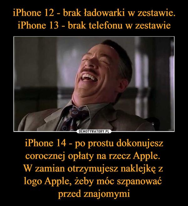 iPhone 14 - po prostu dokonujesz corocznej opłaty na rzecz Apple. W zamian otrzymujesz naklejkę z logo Apple, żeby móc szpanować przed znajomymi –