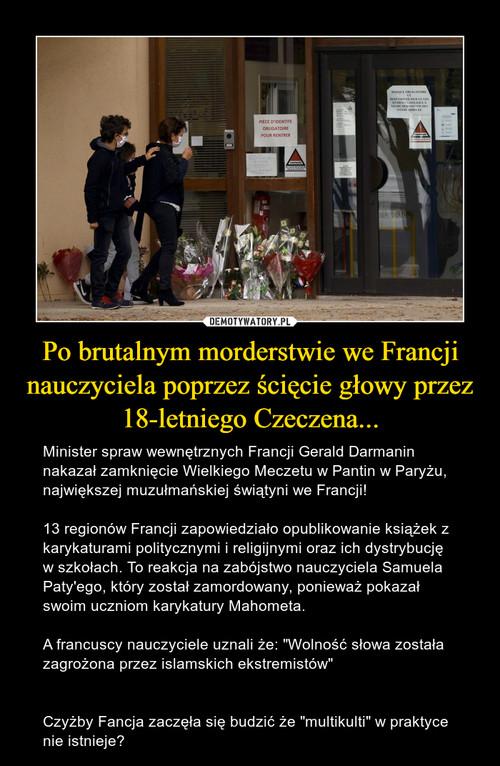 Po brutalnym morderstwie we Francji nauczyciela poprzez ścięcie głowy przez 18-letniego Czeczena...