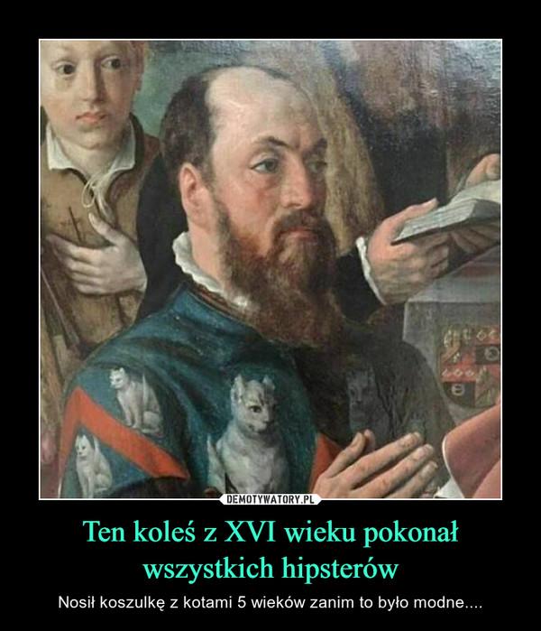 Ten koleś z XVI wieku pokonał wszystkich hipsterów – Nosił koszulkę z kotami 5 wieków zanim to było modne....
