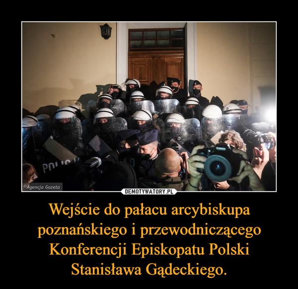 Wejście do pałacu arcybiskupa poznańskiego i przewodniczącego Konferencji Episkopatu Polski Stanisława Gądeckiego. –