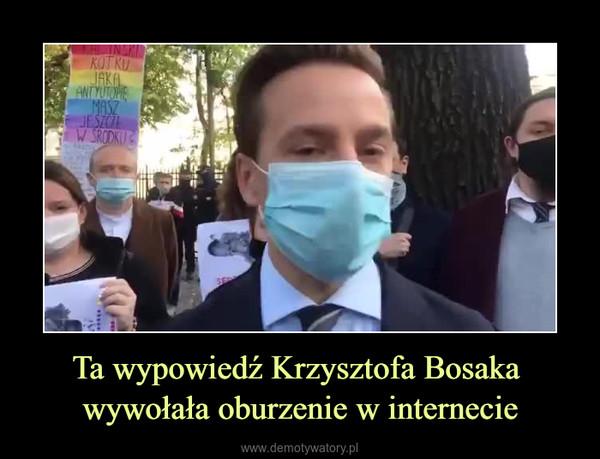Ta wypowiedź Krzysztofa Bosaka wywołała oburzenie w internecie –