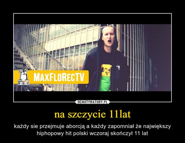 na szczycie 11lat – każdy sie przejmuje aborcją a każdy zapomniał że największy hiphopowy hit polski wczoraj skończył 11 lat