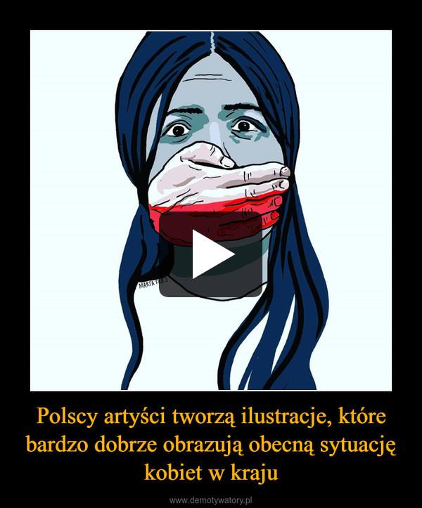 Polscy artyści tworzą ilustracje, które bardzo dobrze obrazują obecną sytuację kobiet w kraju –