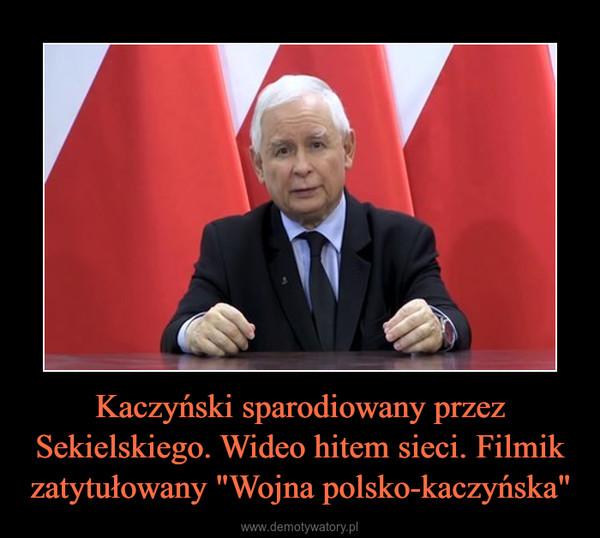 """Kaczyński sparodiowany przez Sekielskiego. Wideo hitem sieci. Filmik zatytułowany """"Wojna polsko-kaczyńska"""" –"""