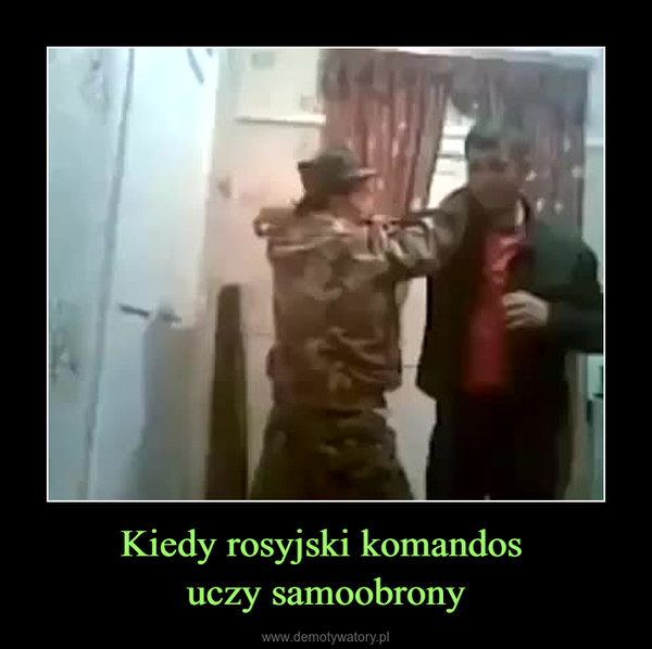 Kiedy rosyjski komandos uczy samoobrony –