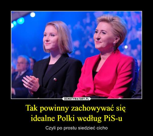 Tak powinny zachowywać się  idealne Polki według PiS-u