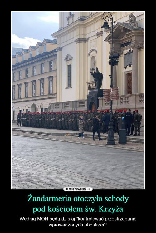 Żandarmeria otoczyła schody pod kościołem św. Krzyża