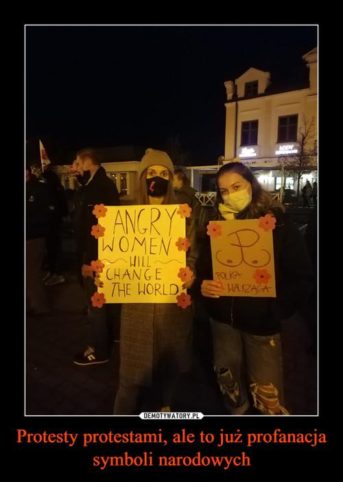Protesty protestami, ale to już profanacja symboli narodowych