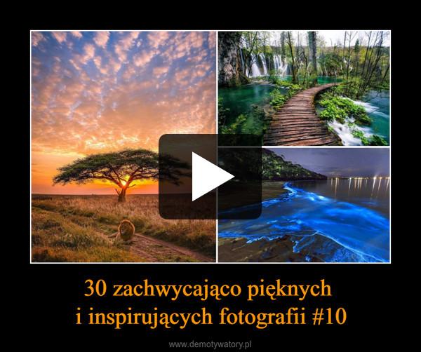 30 zachwycająco pięknych i inspirujących fotografii #10 –