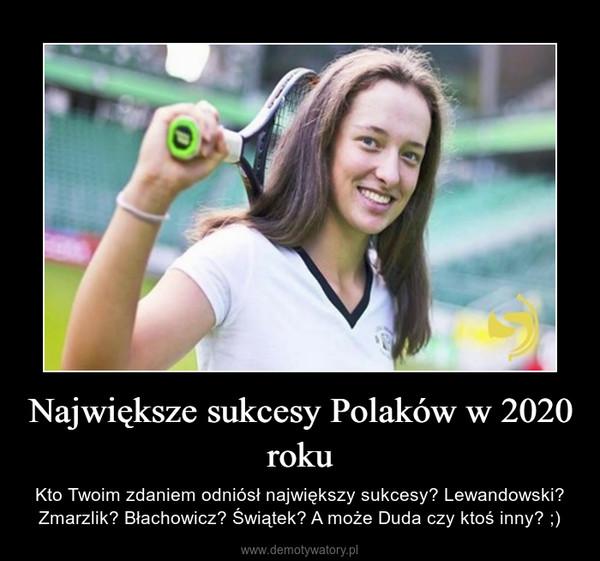 Największe sukcesy Polaków w 2020 roku – Kto Twoim zdaniem odniósł największy sukcesy? Lewandowski? Zmarzlik? Błachowicz? Świątek? A może Duda czy ktoś inny? ;)
