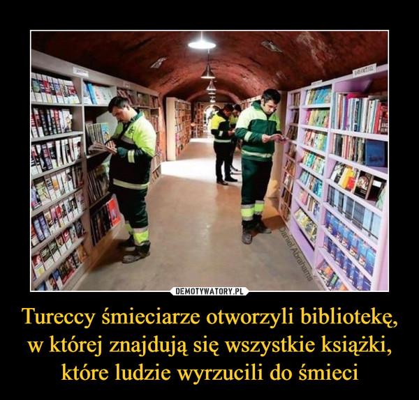 Tureccy śmieciarze otworzyli bibliotekę, w której znajdują się wszystkie książki, które ludzie wyrzucili do śmieci –