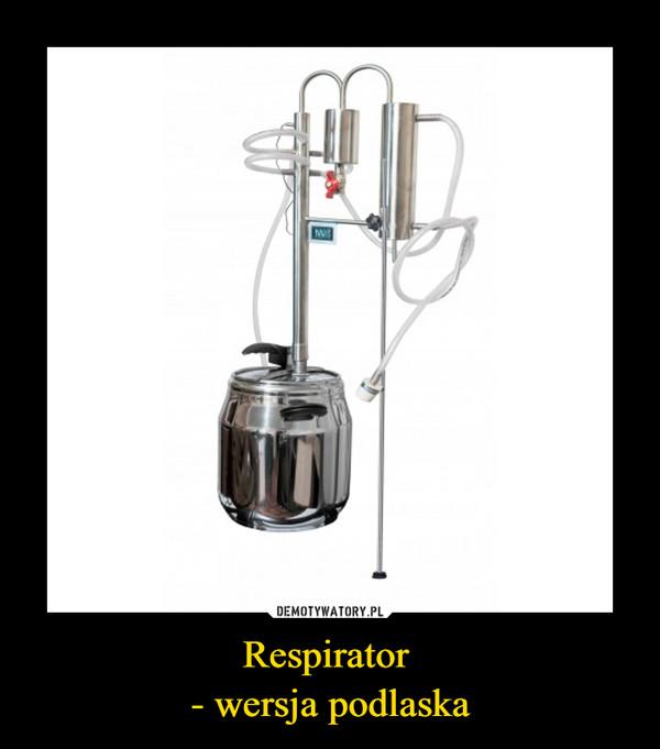 Respirator - wersja podlaska –