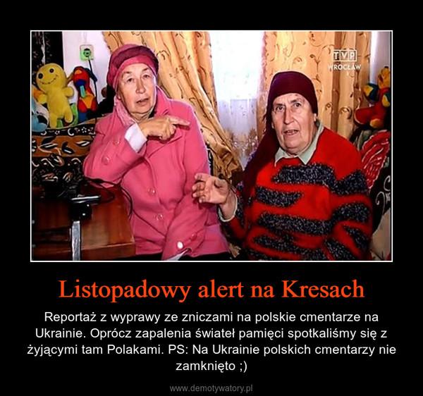 Listopadowy alert na Kresach – Reportaż z wyprawy ze zniczami na polskie cmentarze na Ukrainie. Oprócz zapalenia świateł pamięci spotkaliśmy się z żyjącymi tam Polakami. PS: Na Ukrainie polskich cmentarzy nie zamknięto ;)