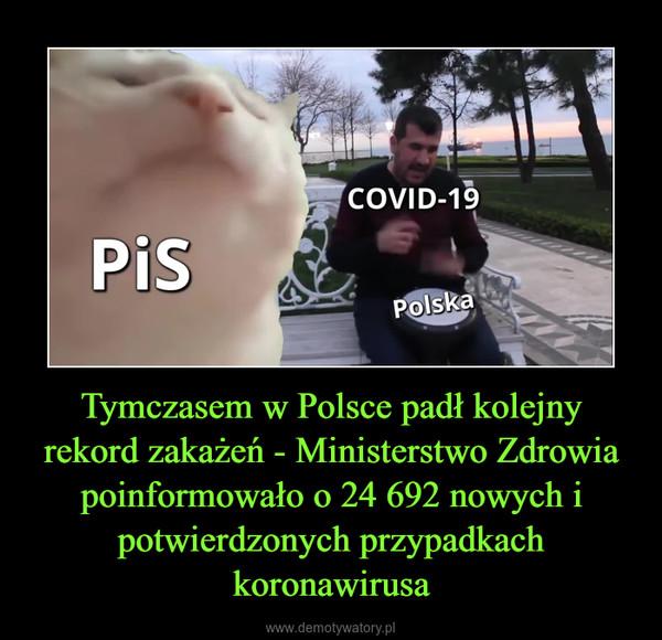 Tymczasem w Polsce padł kolejny rekord zakażeń - Ministerstwo Zdrowia poinformowało o 24 692 nowych i potwierdzonych przypadkach koronawirusa –