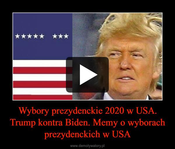 Wybory prezydenckie 2020 w USA. Trump kontra Biden. Memy o wyborach prezydenckich w USA –