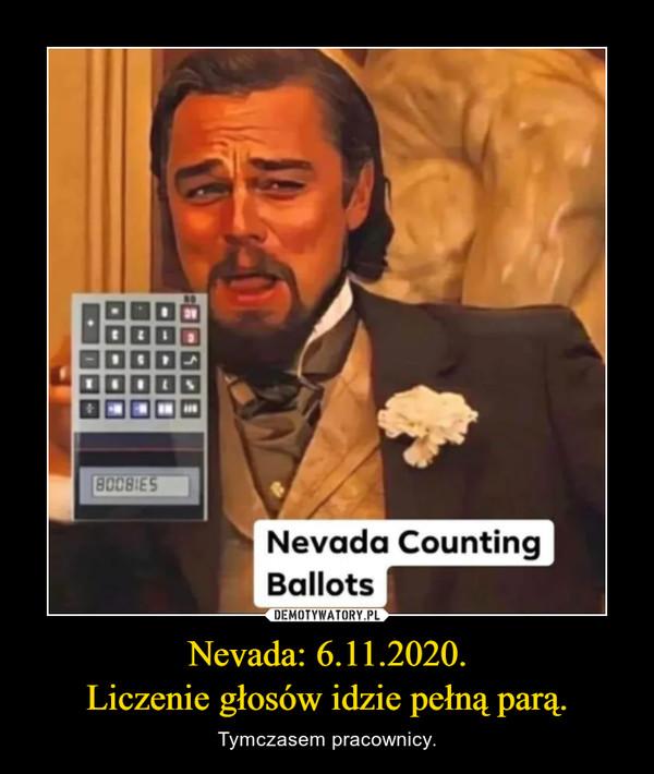 Nevada: 6.11.2020.Liczenie głosów idzie pełną parą. – Tymczasem pracownicy.