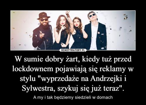 """W sumie dobry żart, kiedy tuż przed lockdownem pojawiają się reklamy w stylu """"wyprzedaże na Andrzejki i Sylwestra, szykuj się już teraz""""."""