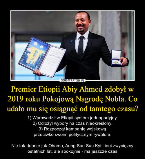 Premier Etiopii Abiy Ahmed zdobył w 2019 roku Pokojową Nagrodę Nobla. Co udało mu się osiągnąć od tamtego czasu?