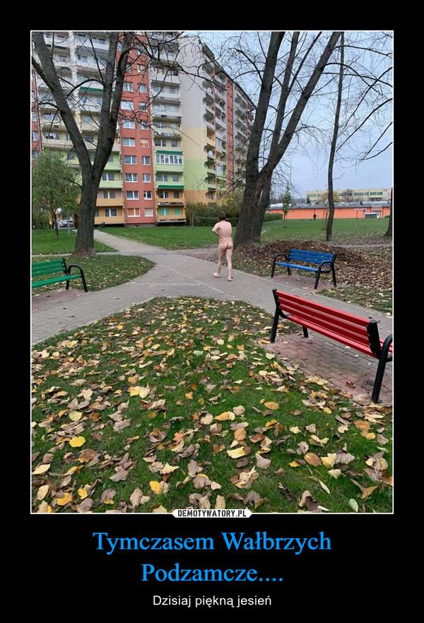 Tymczasem Wałbrzych Podzamcze.... – Dzisiaj piękną jesień