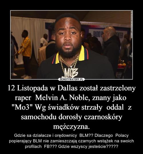 """12 Listopada w Dallas został zastrzelony raper  Melvin A. Noble, znany jako  """"Mo3"""" Wg świadków strzały  oddal  z samochodu dorosły czarnoskóry mężczyzna."""