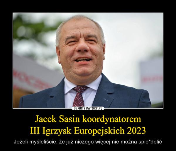 Jacek Sasin koordynatoremIII Igrzysk Europejskich 2023 – Jeżeli myśleliście, że już niczego więcej nie można spie*dolić