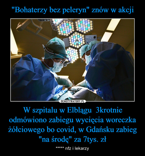 """W szpitalu w Elblągu  3krotnie odmówiono zabiegu wycięcia woreczka żółciowego bo covid, w Gdańsku zabieg """"na środę"""" za 7tys. zł – ***** nfz i lekarzy"""