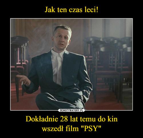 """Jak ten czas leci! Dokładnie 28 lat temu do kin wszedł film """"PSY"""""""