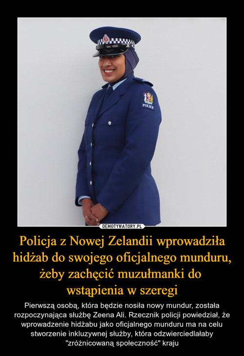 Policja z Nowej Zelandii wprowadziła hidżab do swojego oficjalnego munduru, żeby zachęcić muzułmanki do  wstąpienia w szeregi