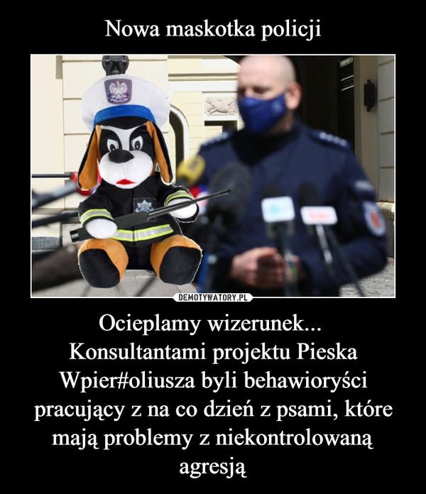 Nowa maskotka policji Ocieplamy wizerunek...  Konsultantami projektu Pieska Wpier#oliusza byli behawioryści pracujący z na co dzień z psami, które mają problemy z niekontrolowaną agresją