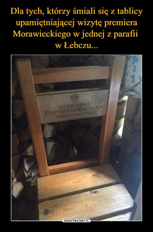 Dla tych, którzy śmiali się z tablicy upamiętniającej wizytę premiera Morawieckiego w jednej z parafii  w Łebczu...