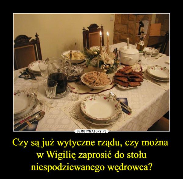 Czy są już wytyczne rządu, czy można  w Wigilię zaprosić do stołu niespodziewanego wędrowca?