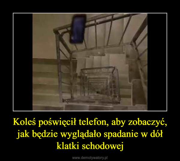 Koleś poświęcił telefon, aby zobaczyć, jak będzie wyglądało spadanie w dół klatki schodowej –