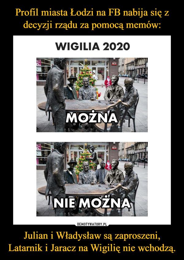 Julian i Władysław są zaproszeni, Latarnik i Jaracz na Wigilię nie wchodzą. –