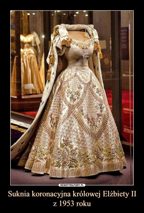 Suknia koronacyjna królowej Elżbiety IIz 1953 roku –