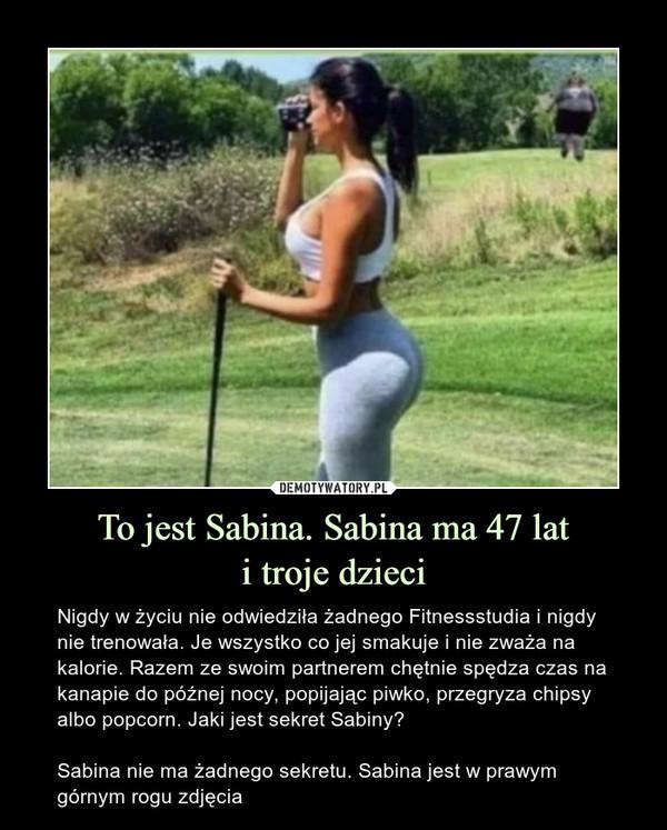 To jest Sabina. Sabina ma 47 lat i troje dzieci