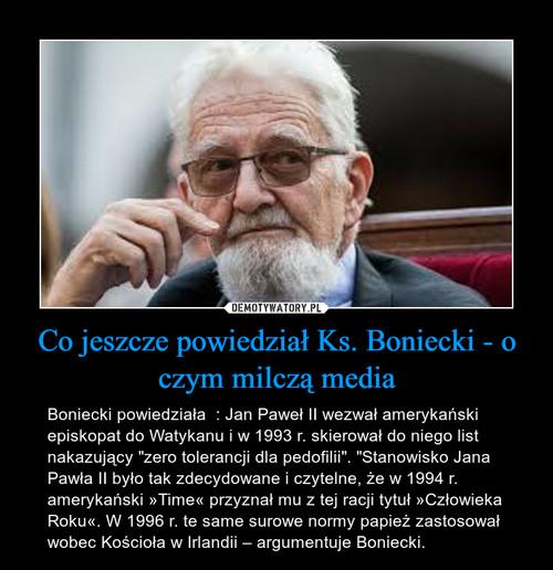 Co jeszcze powiedział Ks. Boniecki - o czym milczą media