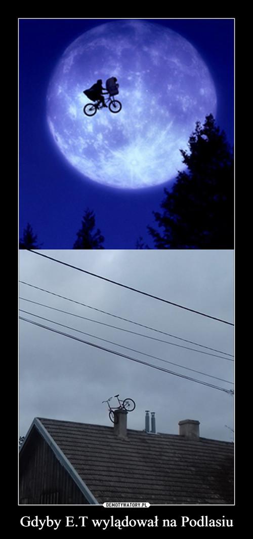 Gdyby E.T wylądował na Podlasiu