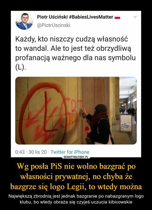 Wg posła PiS nie wolno bazgrać po własności prywatnej, no chyba że bazgrze się logo Legii, to wtedy można